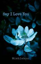 Say I Love You by Mishlekyu