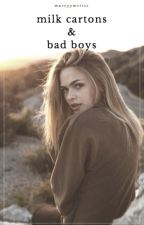Milk Cartons & Bad Boys by maceyywrites