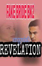 Fake bride bk2 Revelation COMPLETED FEB 9 TO FEB 26 2018 by sanggrella101