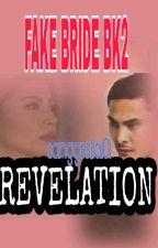 Fake bride bk2 Revelation COMPLETED FEB 9 TO FEB 26 2018 by sanggrella101