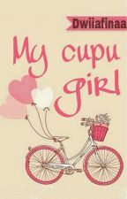My Cupu Girl [On Hold] by Dwiiafinaa