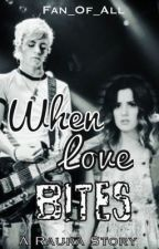 When Love Bites: A Raura Story by Fan_Of_All