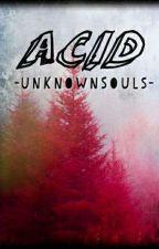 ACID by -unKnownSouls-