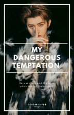 My Dangerous Temptation (malay version)  by qisswolf88