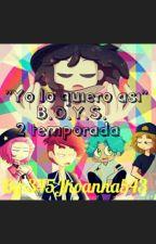 """""""Yo lo quiero así B.O.Y.S."""" [♡2º temporada♡]{Terminada ♡} by 345Jhoanna543"""