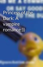 Princess of the Dark: A vampire romance:)) by Paranormalover