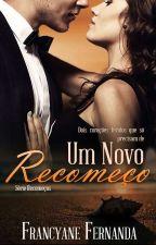 Um Novo Recomeço ( DEGUSTAÇÃO) by Francyane22