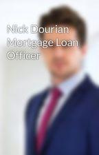 Nick Dourian Mortgage Loan Officer by dikrandourian
