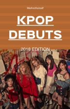 Upcoming Kpop Debuts of 2018 by MeAnotherself