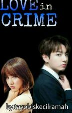 Love In Crime by Tayobiskecilramah