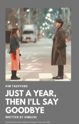 Đọc truyện 「Just a year, then i'll say goodbye  」TH