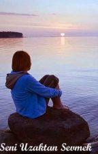 Seni Uzaktan Sevmek by bhrckk1
