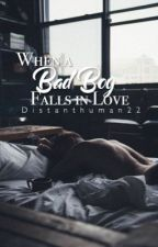 When A BadBoy Falls In Love by distanthuman22