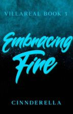 Embracing Fire (Villareal Series #3) by cinnderella