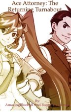 Ace Attorney: The Returning Turnabout by AmazingBluebell