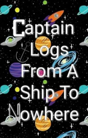 Captain Logs From A Ship To Nowhere by Maddalyn