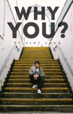Why You? [Brandon Arreaga] by aint-jacq