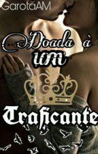 Doada a um traficante by Malu_rossc