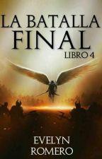 La Batalla Final[Libro#4] by evelynromero21