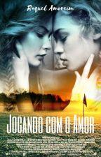 Jogando com o amor (Romance Lésbico) by Raquel_Amorim