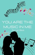 You are the music in me by LariSouza46