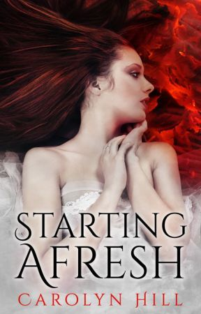 Starting Afresh (Completed) by Carolyn_Hill