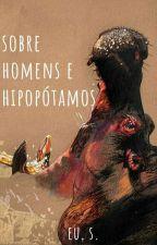 SOBRE HOMENS E HIPOPÓTAMOS by euesse