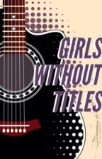 Girls Without Titles by insanityisagiven