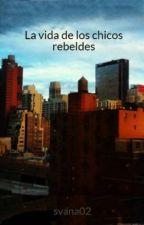 La vida de los chicos rebeldes by svana02