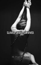 Slaved. Saved. Survived. by DrunkMarshmellows
