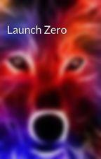 Launch Zero by Born2bcrazier