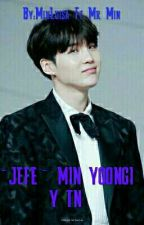 ~JEFE~ MIN YOONGI Y TN by abuelo_Min