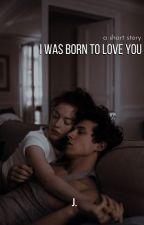 I was born to love you by ichbin_yulia
