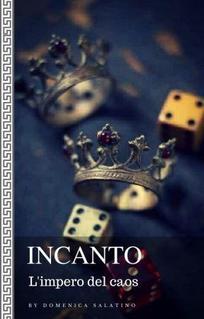 INCANTO: L'impero del caos by Domenica_Salatino