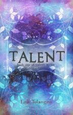 TALENT (book one) by loistulangow