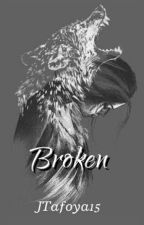 Broken by JTafoya19