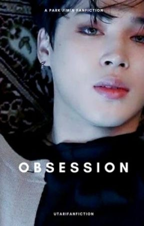 Obsession | pjm ✓  by Utarifanfiction