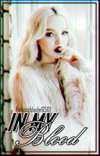 In My Blood |2da Temporada N.G| by FelicisBlade6501