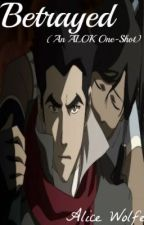 Betrayed (A Legend Of Korra Fanfiction) by AliceWolfe