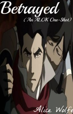 Betrayed (A Legend Of Korra Fanfiction)