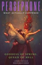 Persephone: What Actually Happened by Marissa13002
