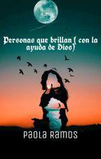 Personas que brillan ( desde la perspectiva de Dios)  by PaolaRamos931