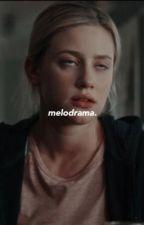 MELODRAMA! by trashybuttclassy