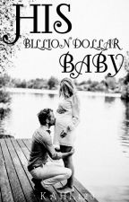 His Billion Dollar Baby (PUBLISHED; SAMPLE ONLY) by KaLH123