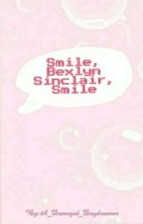 Smile, Bexlyn Sinclair, Smile. by A_Damaged_Daydreamer
