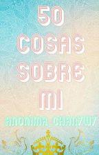 《50 cosas sobre Mi》<< Blog Personal>> by Anonima_Chan7w7