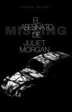 El asesinato de Juliet Morgan by _UnicornioMorado_24