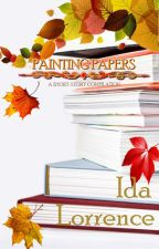 Painting Papers( A Short Story Compilation) by Sweetporcupine