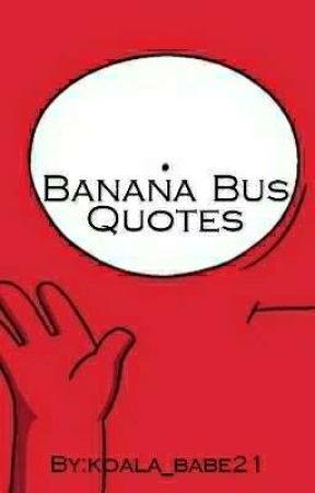 Banana Bus Quotes by koala_babe21