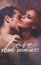 Love Beyond Boundaries ✔ by BrianaLwrites